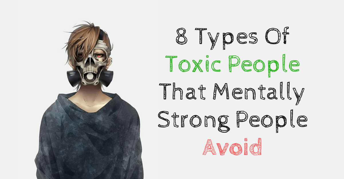 8 Types Of Toxic People That Mentally Strong People Avoid