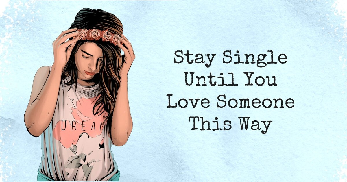 Stay Single until You Love Someone This Way 1 - relationships