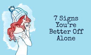 7 Signs You re Better Off Alone 300x180 - relationships