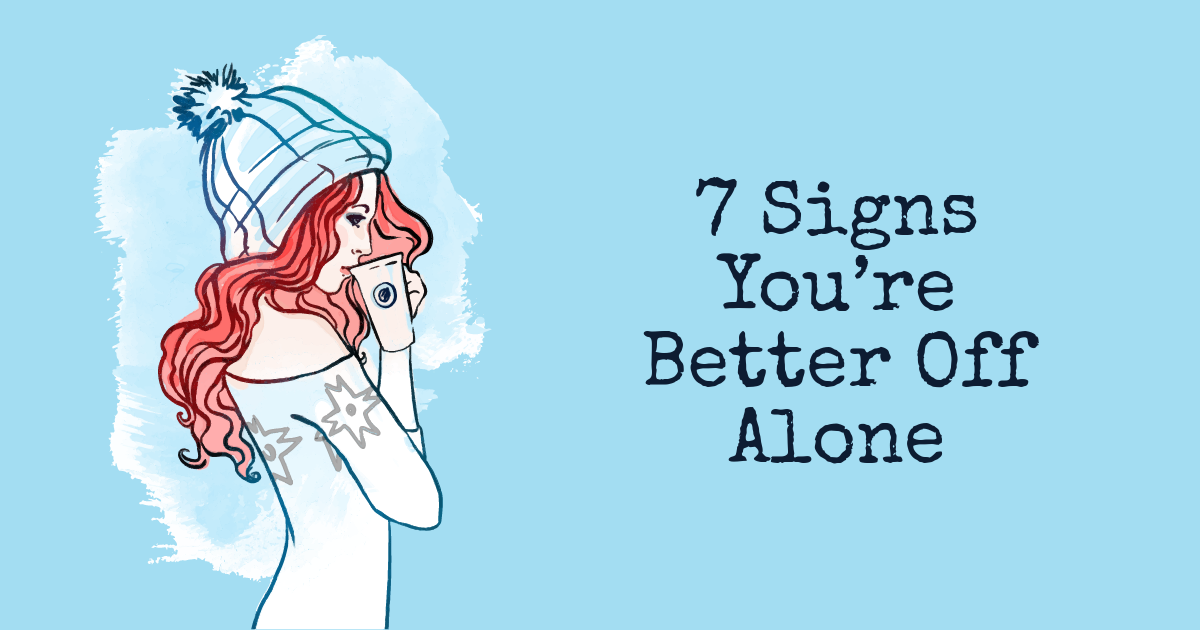 7 Signs You re Better Off Alone - relationships