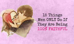 15 Things Men ONLY Do If They Are Being 100 Percent FAITHFUL 1 300x180 - relationships