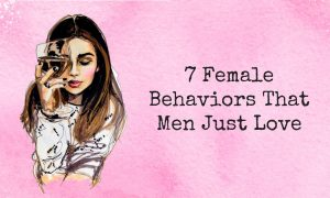 7 Female Behaviors That Men Just Love 1 300x180 - relationships