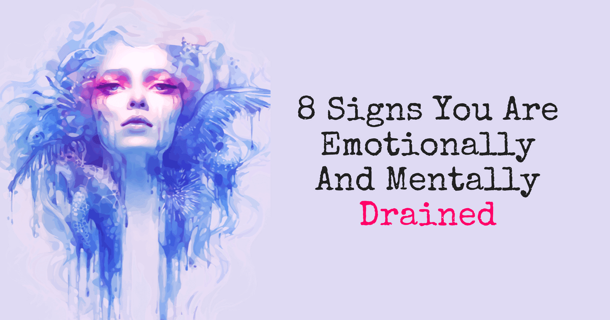 8 Signs You Are Emotionally And Mentally Drained 1 - self-improvement