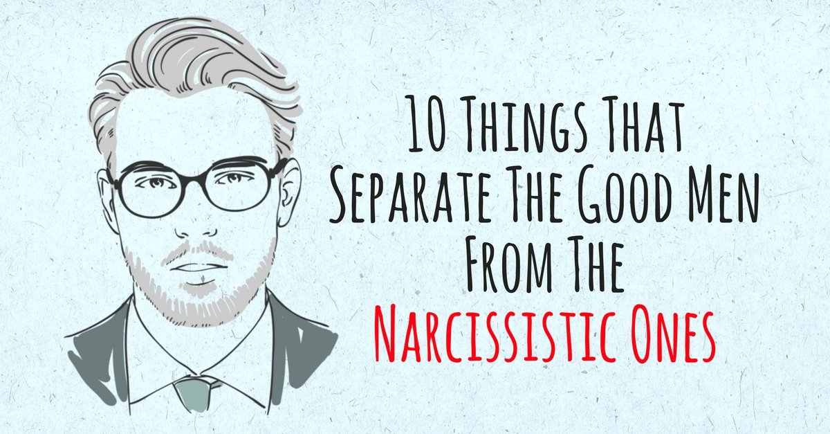10 Things That Separate The Good Men From The Narcissistic Ones - relationships