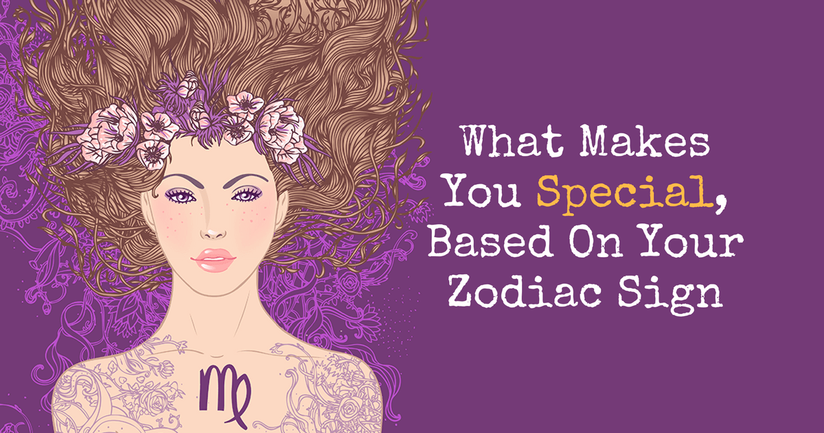 What Makes You Special Based On Your Zodiac Sign - zodiac