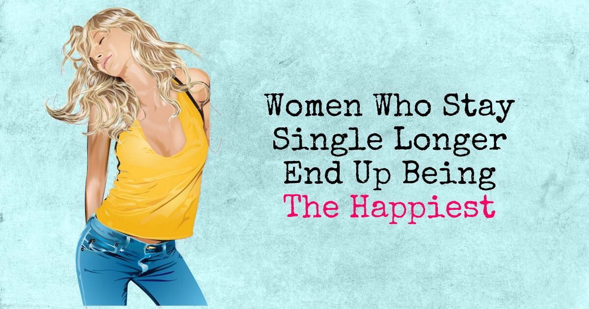 Women Who Stay Single Longer End Up Being The Happiest 1 - relationships