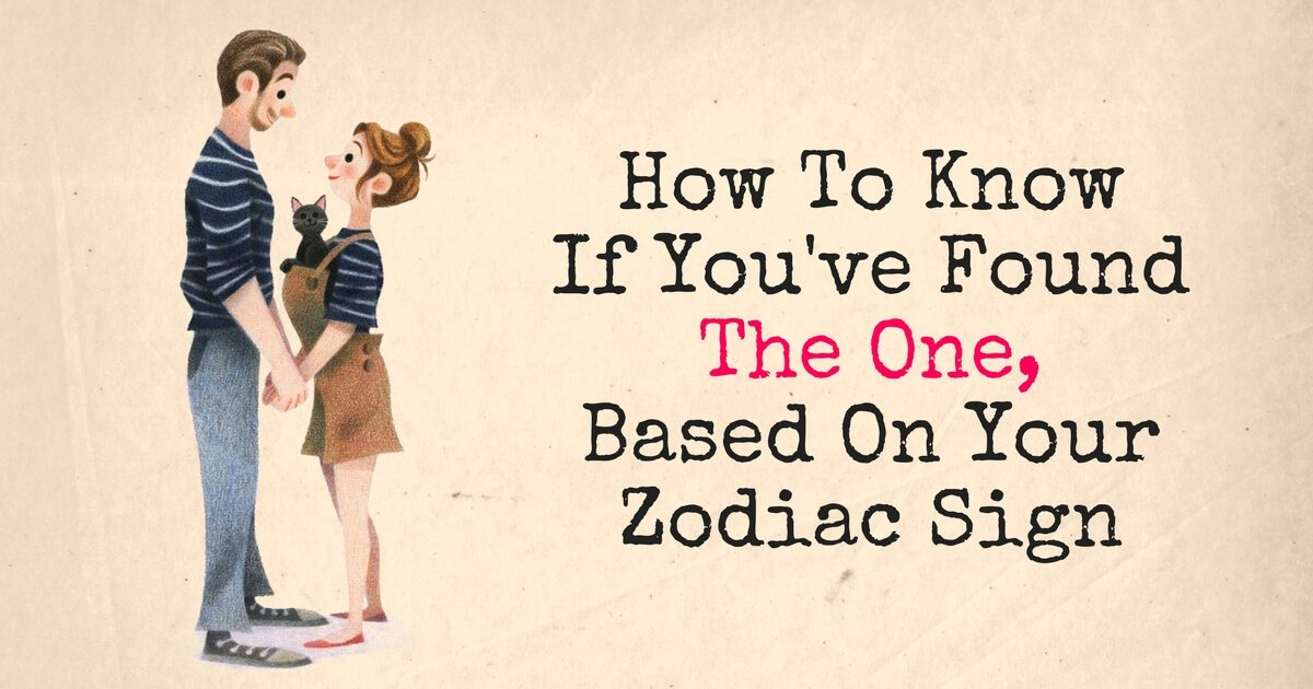 How To Know If Youve Found The One Based On Your Zodiac Sign 1 - zodiac
