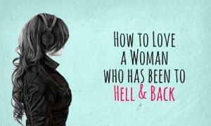 How to Love a Woman who has been to Hell and Back 1 300x180 - relationships